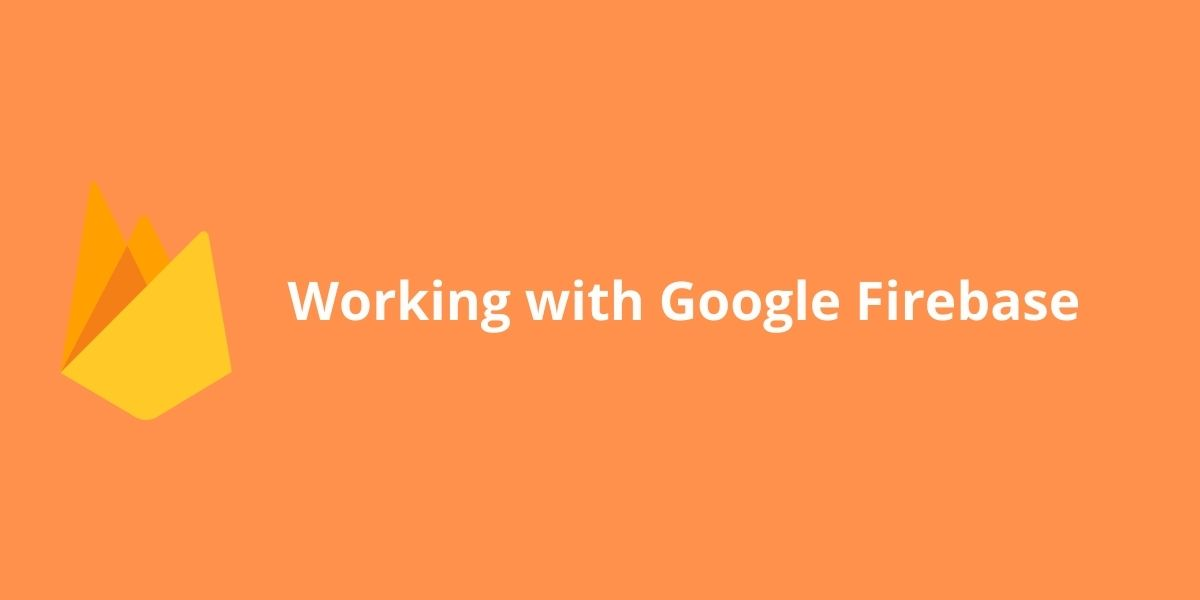Working with Google Firebase